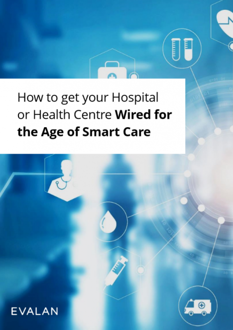 How to get your hospital or health centre wired for the age of smart care